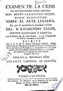 Examen de la crisis del reverendissimo Padre Maestro Don Benito Geronymo Feyjoo, Monge Benedictino, sobre el arte luliana