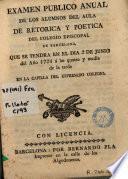 Examen publico anual de los alumnos del Aula de Retorica y Poetica del Colegio Episcopal de Barcelona