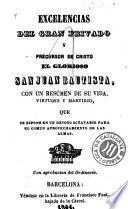Excelencias del gran privado y precursor de Cristo el glorioso San Juan Bautista