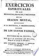 Exercicios espirituales de las excelencias, provecho, y necesidad de la oracion mental, reducidos a la doctrina, y meditaciones