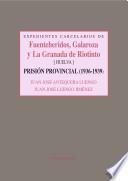 Expedientes carcelarios de Fuenteheridos, Galaroza y La Granada de Riotinto. Prisión Provincial de Huelva, 1936-1939