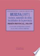 Expedientes carcelarios de Huelva (1937). Vecinos, naturales de otras localidades de la provincia. Prisión Provincial, 1936-1939