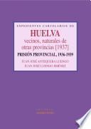 Expedientes carcelarios de Huelva. Vecinos, naturales de otras provincias (1937). Prisión Provincial, 1936-1939
