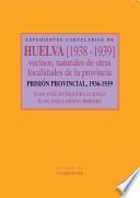 Expedientes carcelarios de Huelva. Vecinos, naturales de otras provincias (1938-1939). Prisión Provincial, 1936-1939