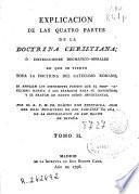 Explicacion de las quatro partes de la doctrina christiana o Instrucciones dogmático-morales en que se vierte toda la doctrina del catecismo romano ...