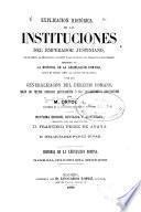 Explicacion histórica de las Instituciones del emperador Justiniano: Historia de la legislacion romana. Generalizacion del derecho
