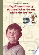 Exploraciones y ocurrencias de un niño de los 70
