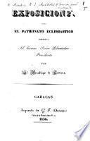 Exposicion 2a sobre el patronato eclesiastico, dirigida al ... Senor Libertador Presidente, etc. (28 de Julio de 1829).