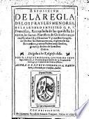 Exposicion de la regla de los frayles menores de la orden de ... S. Francisco ... agora de nuevo corregida ... por el mismo auctor
