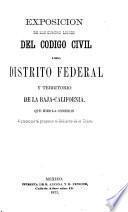 Exposición de los cuatro libros del Código civil del Distrito Federal y Territorio de la Baja-California que hizo la Comisión al presentar el proyecto al Gobierno de la Unión