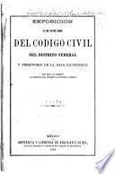 Exposicion de los cuatro libros del Codigo civil del Distrito federal y Territorio de la Baja California que hizo la Comision al presentar el proyecto al supremo gobierno