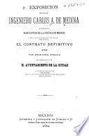 Exposición que hace el ingeniero Carlos A. de Medina a todos los habitantes de la ciudad de México sobre las grandes ventajaas que trae consigo para la capital el contrato definitivo