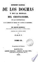Exposición razonada de los dogmas y de la moral del cristianismo en las conferencias de un catedrático de teología con un doctor en jurisprudencia