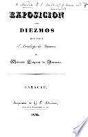 Exposicion sobre diezmos que hace el Arzobispo de Caracas al soberano Congreso de Venezuela [6 Sept. 1830].