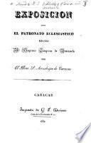 Exposicion sobre el patronato eclesiastico hecha al Supremo Congreso de Venezuela (15 de Julio de 1830).