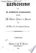 Exposición sobre el patronato eclesiástico hecha al supremo Congreso de Venezuela