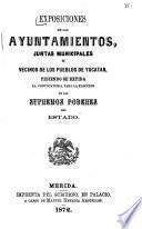 Exposiciones de los ayuntamientos, juntas municipales y vecinos de los pueblos de Yucatan