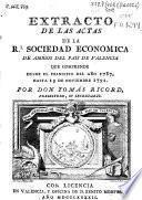 Extracto de las actas de la Real Sociedad Económica de Amigos del País Valencia que comprende desde el principio del año 1787 hasta el 13 de noviembre de 1791. Por D. Tomás Ricord, presbítero, su secretario