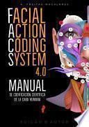 Facial Action Coding System 4.0 - Manual de Codificación Científica de la Cara Humana