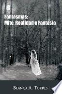 Fantasmas: Mito, Realidad o Fantasía
