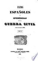 Fastos Espanoles o efemeridas de la guerra civil desde Octubre 1832