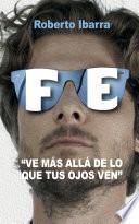 Fe: Ve más allá de lo que tus ojos ven