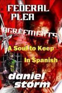 FEDERAL PLEA AGREEMENTS - A Soul to Keep - In Spanish