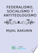 Federalismo, Socialismo Y Antiteologismo
