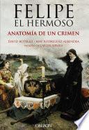 Felipe el Hermoso. Anatomía de un crimen