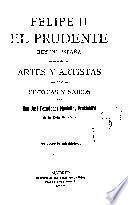 Felipe II, el prudente, rey de España en relación con artes y artistas, con ciencias y sabios