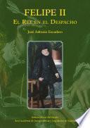 Felipe II: el rey en el despacho