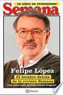 Felipe López, El hombre detras de Semana
