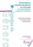 Feminismos y estudios de género en Colombia. Una mirada a un campo académico y político en movimiento