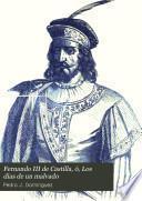 Fernando III de Castilla, ó, Los dias de un malvado