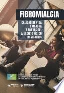 Fibromialgia. Calidad de vida y mejora a través del ejercicio físico en mujeres