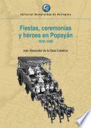Fiestas, ceremonias y héroes en Popayán