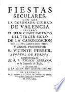 Fiestas seculares con que la coronada ciudad de Valencia celebró el feliz cumplimiento del tercer centenario de la canonización de su esclarecido hijo y angel protector S. Vicente Ferrer, apóstol de Europa