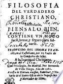 FILOSOFIA DEL VERDADERO CHRISTIANO, Intitulada PENSALO BIEN. CONTIENE VN MODO facil, breue, y feguro para faluarse