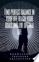 Find Perfect Balance In Your Life, Reach Your Goals And Live Optimal Life
