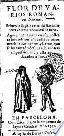 Flor de varios romances nueuos. Primera, y segunda parte, del bachiller Pedro de Moncayo, ..