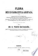 Flora médico-farmacéutica abreviada, o sea Descripción de las plantas medicinales, indígenas y exóticas más usadas y algunas otras notables que no lo son, con indicación de su duración ...