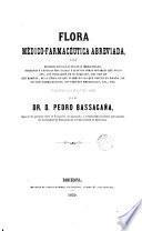 Flora médico-farmacéutica abreviada osea descripción de las plantas medicinales indígenas y exóticas más usadas ...