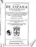 Flores de Espaňa excelencias de Portugal. En que breuemente se trata lo mejor de sus historias ... Primera parte ... Por Antonio de Sousa de Macedo ...