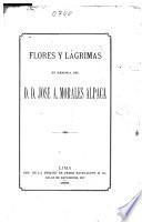 Flores y lágrimas en memoria del D.D. Jose A. Morales Alpaca