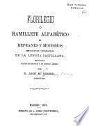 Florilegio o ramillete alfabético de refranes y modismos comparartivos y ponderativos de la lengua castellana