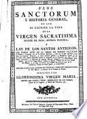 Flos sanctorum...en que se escribe la vida de la Virgen Sacratísima... y los de los Santos antiguos que fueron antes de la venida de Nuestro Salvador
