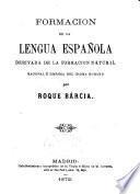 Formacion de la lengua espanola derivada de la formacion nautral racional e historia del idioma humano