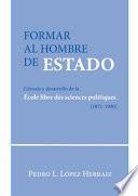 Formar al hombre de Estado.Génesis y desarrollo de la École libre des sciences politiques (1871-1900)