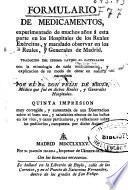 Formulario de medicamentos, experimentado de muchos años a esta parte en los Hospitales de los Reales Exércitos, y mandado observar en los Reales, y Generales de Madrid