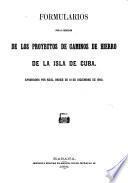 Formularios para la redaccion de los proyectos de caminos de hierro de la isla de Cuba